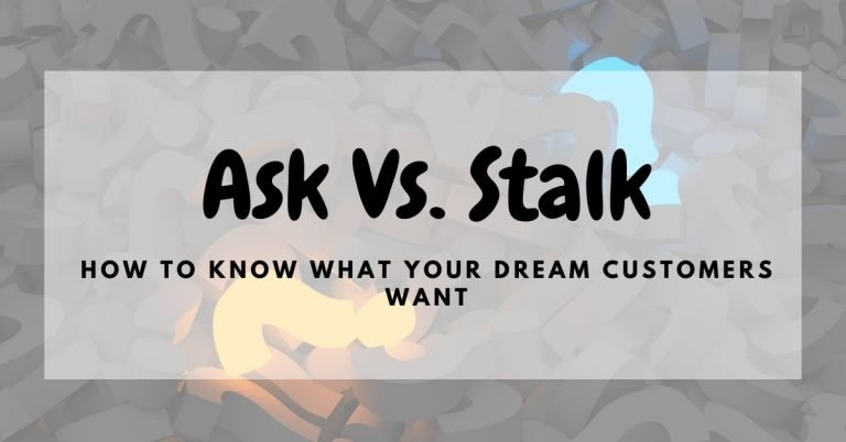 Ask vs stalk how to know what your dream customer want