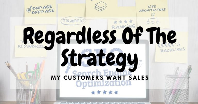 Regardless Of The Strategy my customers want sales