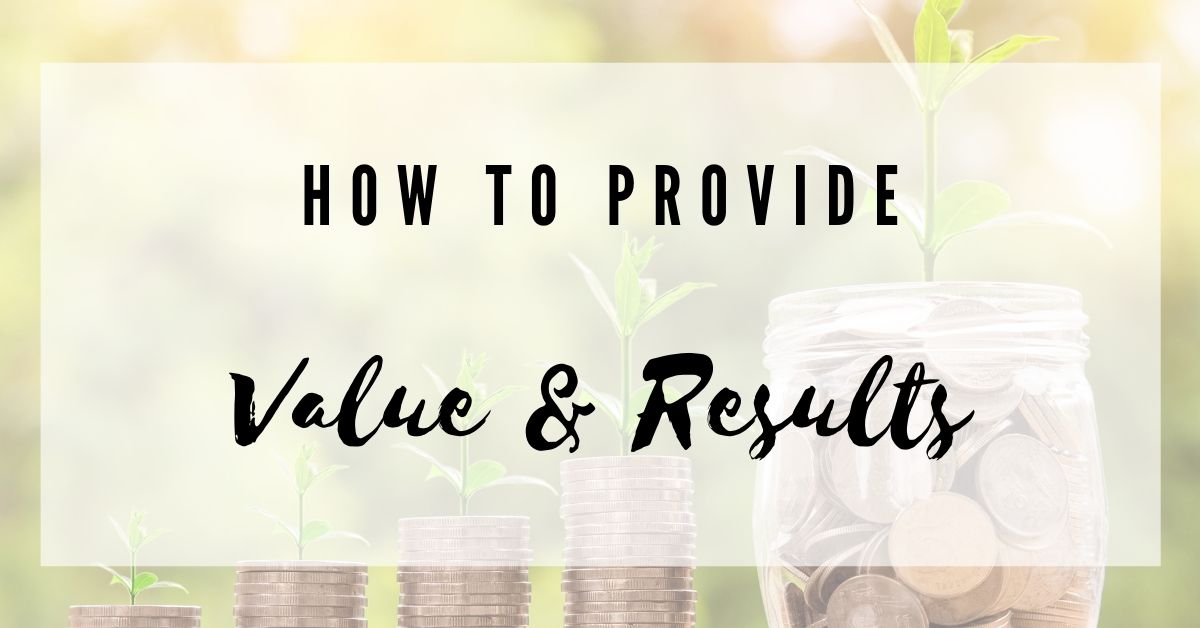 how to provide value and results