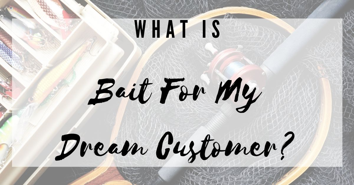 what is bait for my dream customer