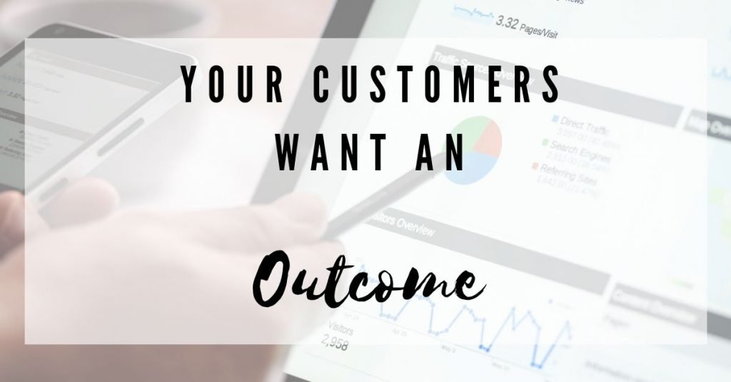 your customers want an outcome
