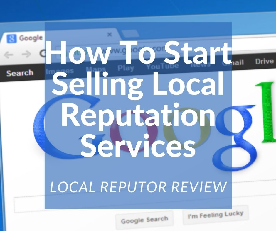 How To Start Selling Local Reputation Services Local Reputor Review