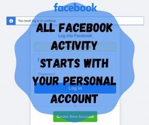All Facebook Activity Starts With Your Personal Account