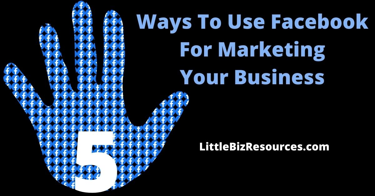 5 ways to use Facebook for marketing your business featured