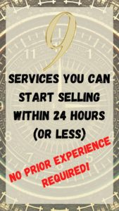 9 Services You Can Start Selling Within 24 Hours (or Less) No Prior Experience Required